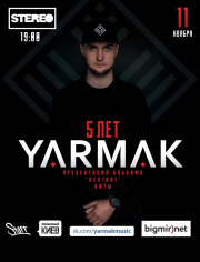 YARMAK. Big show. 5 years